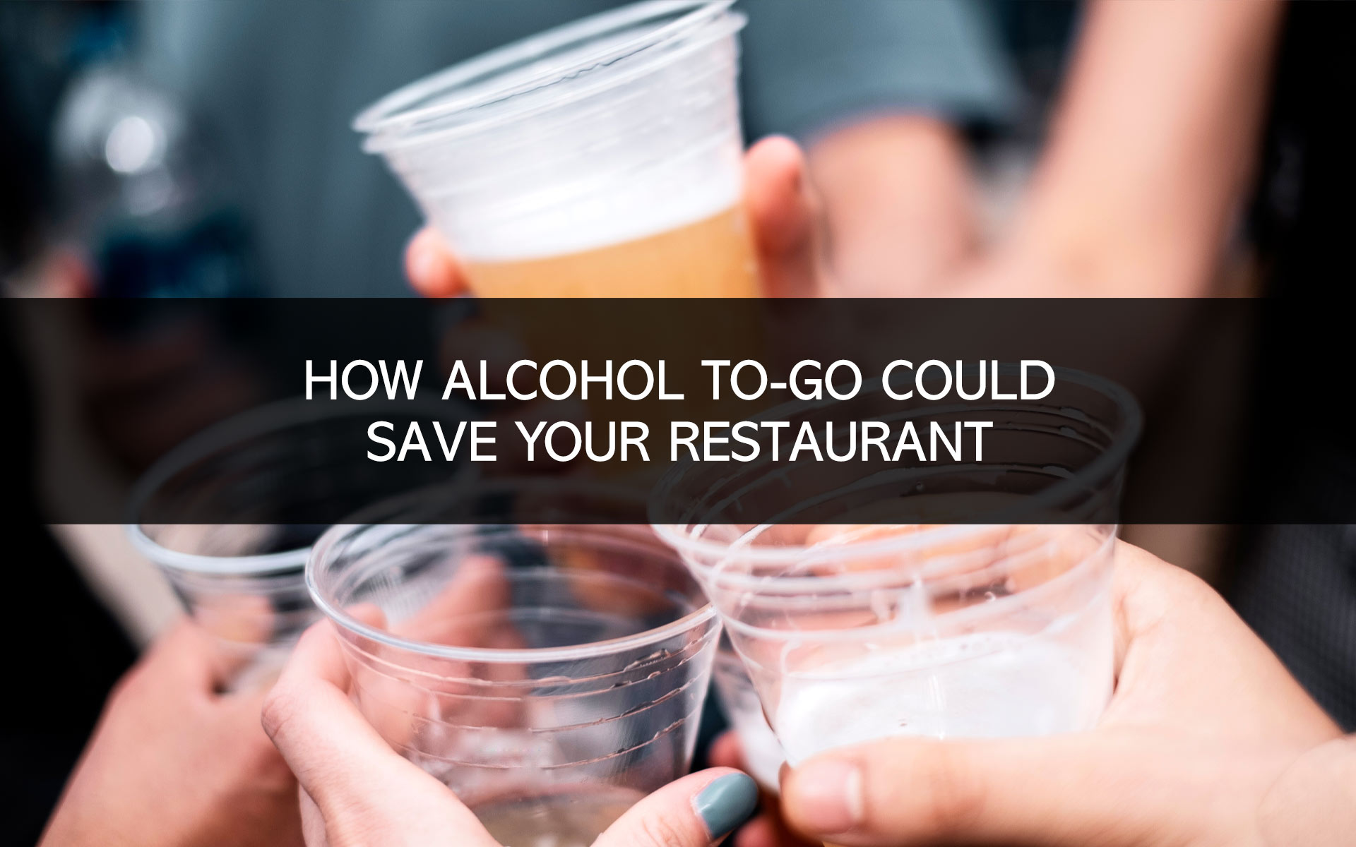 How Alcohol To-Go Could Save Your Restaurant