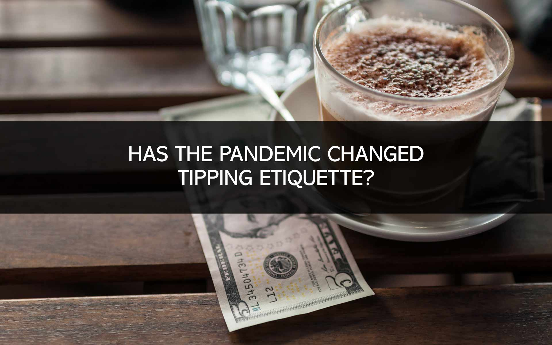 Has the Pandemic Changed Tipping Etiquette?